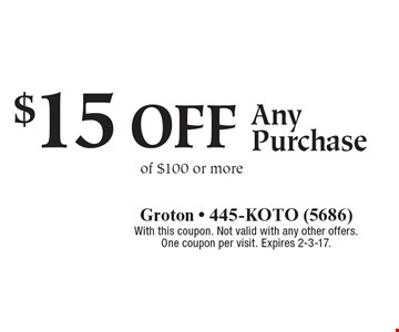 $15 off Any Purchase of $100 or more. With this coupon. Not valid with any other offers. One coupon per visit. Expires 2-3-17.
