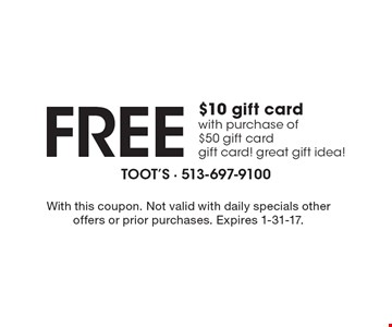 Free $10 Gift Card With Purchase Of $50 Gift Card. Gift card! Great gift idea! With this coupon. Not valid with daily specials other offers or prior purchases. Expires 1-31-17.