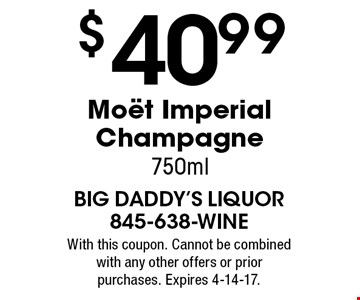 $40.99 MoÎt Imperial Champagne 750ml. With this coupon. Cannot be combined with any other offers or prior purchases. Expires 4-14-17.