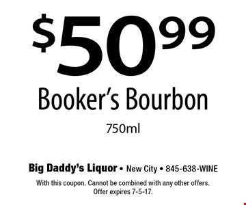 $50.99 Booker's Bourbon 750ml. With this coupon. Cannot be combined with any other offers. Offer expires 7-5-17.