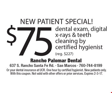 new patient special! $75 dental exam, digital x-rays & teeth cleaning by certified hygienist (reg. $227). Or your dental insurance at UCR. One hour by certified hygienist. New patients only. With this coupon. Not valid with other offers or prior services. Expires 2-3-17.