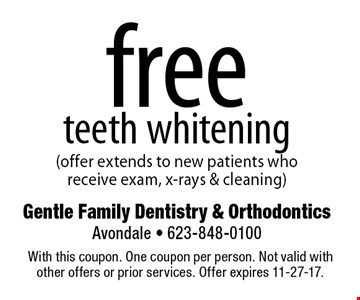 Free teeth whitening. Ooffer extends to new patients who receive exam, x-rays & cleaning. With this coupon. One coupon per person. Not valid with other offers or prior services. Offer expires 11-27-17.
