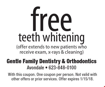Free teeth whitening (offer extends to new patients who receive exam, x-rays & cleaning). With this coupon. One coupon per person. Not valid with other offers or prior services. Offer expires 1/15/18.