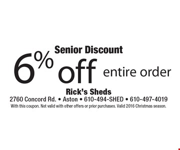 Senior Discount - 6% off entire order. With this coupon. Not valid with other offers or prior purchases. Valid 2016 Christmas season.