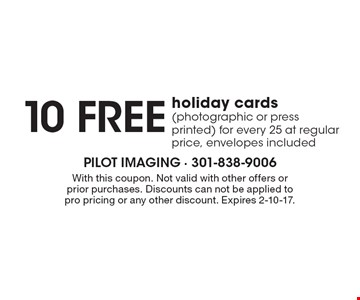 10 Free holiday cards (photographic or press printed) for every 25 at regular price, envelopes included. With this coupon. Not valid with other offers or prior purchases. Discounts can not be applied to pro pricing or any other discount. Expires 2-10-17.