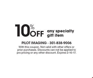 10% Off any specialty gift item. With this coupon. Not valid with other offers or prior purchases. Discounts can not be applied to pro pricing or any other discount. Expires 2-10-17.