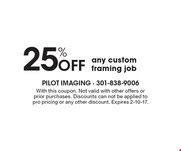 25% Off any custom framing job. With this coupon. Not valid with other offers or prior purchases. Discounts can not be applied to pro pricing or any other discount. Expires 2-10-17.