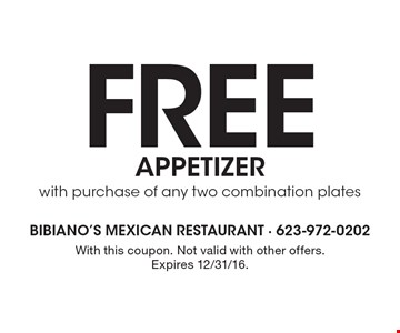 Free appetizer with purchase of any two combination plates. With this coupon. Not valid with other offers. Expires 12/31/16.