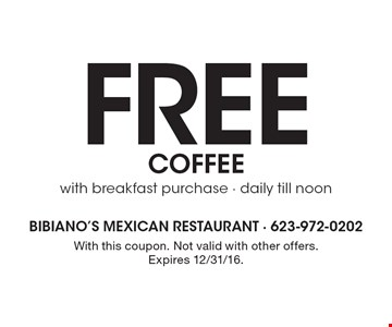 Free coffee with breakfast purchase - daily till noon. With this coupon. Not valid with other offers. Expires 12/31/16.