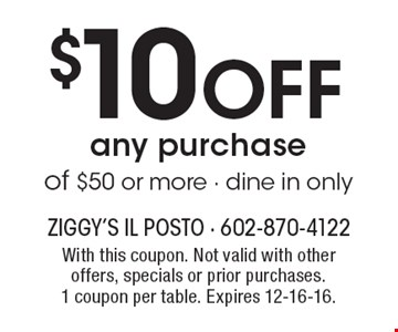 $10 off any purchase of $50 or more - dine in only. With this coupon. Not valid with other offers, specials or prior purchases. 1 coupon per table. Expires 12-16-16.