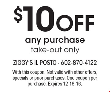 $10 off any purchase - take-out only. With this coupon. Not valid with other offers, specials or prior purchases. One coupon per purchase. Expires 12-16-16.