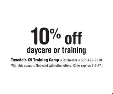 10% off daycare or training. With this coupon. Not valid with other offers. Offer expires 2-3-17.