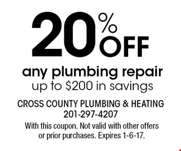 20% Off any plumbing repair up to $200 in savings. With this coupon. Not valid with other offers or prior purchases. Expires 1-6-17.