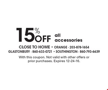 15% OFF all accessories. With this coupon. Not valid with other offers or prior purchases. Expires 12-24-16.