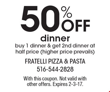 50% Off dinner, buy 1 dinner & get 2nd dinner at half price (higher price prevails). With this coupon. Not valid with other offers. Expires 2-3-17.