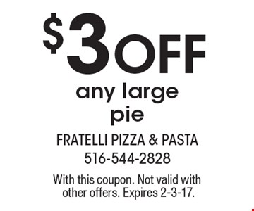 $3 Off any large pie. With this coupon. Not valid with other offers. Expires 2-3-17.