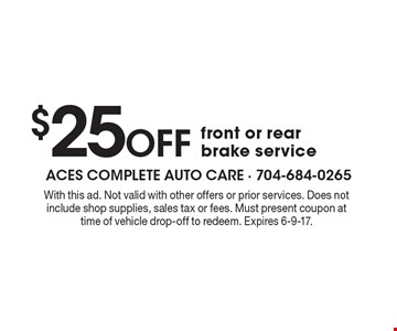 $25 Off front or rear brake service. With this ad. Not valid with other offers or prior services. Does not include shop supplies, sales tax or fees. Must present coupon at time of vehicle drop-off to redeem. Expires 6-9-17.