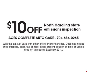 $10 Off North Carolina state emissions inspection. With this ad. Not valid with other offers or prior services. Does not include shop supplies, sales tax or fees. Must present coupon at time of vehicle drop-off to redeem. Expires 9-29-17.