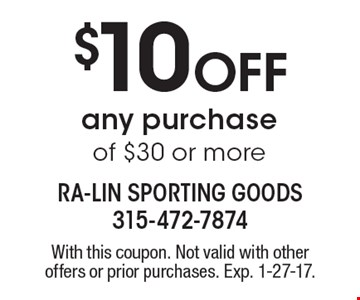 $10 Off any purchase of $30 or more. With this coupon. Not valid with other offers or prior purchases. Exp. 1-27-17.