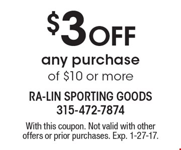 $3 Off any purchase of $10 or more. With this coupon. Not valid with other offers or prior purchases. Exp. 1-27-17.