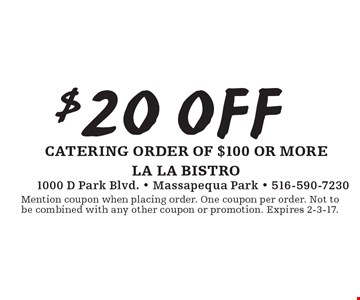 $20 0FFcatering order of $100 or more . Mention coupon when placing order. One coupon per order. Not to be combined with any other coupon or promotion. Expires 2-3-17.