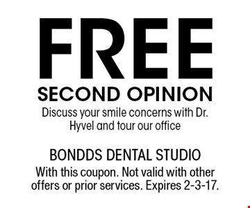 Free SECOND OPINION. Discuss your smile concerns with Dr. Hyvel and tour our office. With this coupon. Not valid with other offers or prior services. Expires 2-3-17.