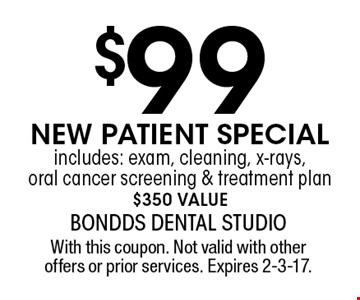NEW PATIENT SPECIAL $99 includes: exam, cleaning, x-rays, oral cancer screening & treatment plan. $350 value. With this coupon. Not valid with other offers or prior services. Expires 2-3-17.