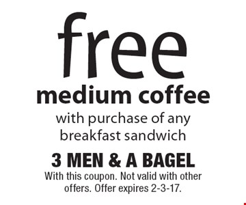 free medium coffee with purchase of any breakfast sandwich. With this coupon. Not valid with other offers. Offer expires 2-3-17.