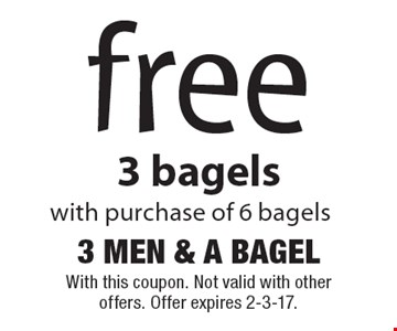 free 3 bagels with purchase of 6 bagels. With this coupon. Not valid with other offers. Offer expires 2-3-17.