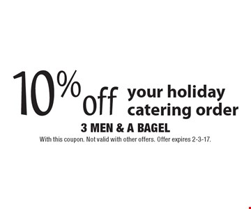 10% off your holiday catering order. With this coupon. Not valid with other offers. Offer expires 2-3-17.