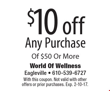 $10 off Any Purchase Of $50 Or More. With this coupon. Not valid with otheroffers or prior purchases. Exp. 2-10-17.