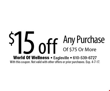 $15 off Any Purchase Of $75 Or More. With this coupon. Not valid with other offers or prior purchases. Exp. 4-7-17.