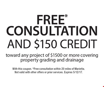FREE* Consultation AND $150 CREDITtoward any project of $1500 or more covering property grading and drainage . With this coupon. *Free consultation within 20 miles of Marietta. Not valid with other offers or prior services. Expires 5/12/17.