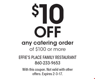 $10 Off any catering order of $100 or more. With this coupon. Not valid with other offers. Expires 2-3-17.