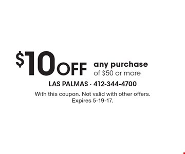 $10 OFF any purchase of $50 or more. With this coupon. Not valid with other offers. Expires 5-19-17.