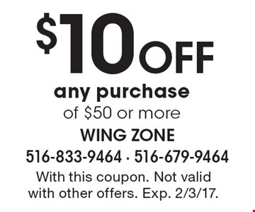 $10 Off any purchase of $50 or more. With this coupon. Not valid with other offers. Exp. 2/3/17.