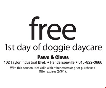 Free 1st day of doggie daycare. With this coupon. Not valid with other offers or prior purchases. Offer expires 2/3/17.