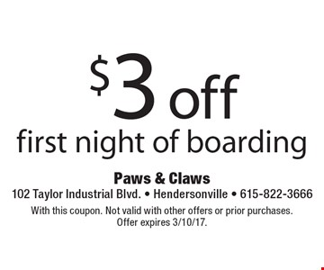 $3 off first night of boarding. With this coupon. Not valid with other offers or prior purchases. Offer expires 3/10/17.
