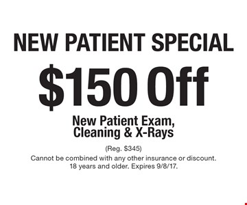 New Patient Special $150 Off New Patient Exam, Cleaning & X-Rays. (Reg. $345) Cannot be combined with any other insurance or discount. 18 years and older. Expires 9/8/17.