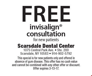 Free invisalign consultation. This special is for new patients only and offered in absence of gum disease. This offer has no cash value and cannot be combined with any other offer or discount. Offer expires 3-13-17.