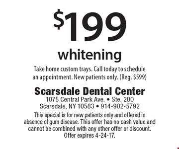 $199 whitening. This special is for new patients only and offered in absence of gum disease. This offer has no cash value and cannot be combined with any other offer or discount. Offer expires 4-24-17.
