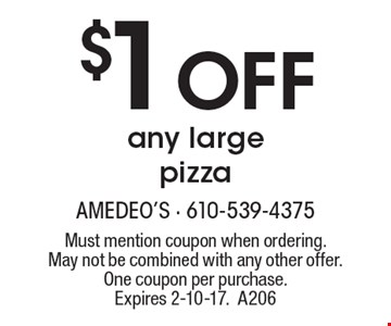 $1 Off any large pizza. Must mention coupon when ordering. May not be combined with any other offer. One coupon per purchase. Expires 2-10-17. A206