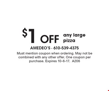 $1 off any large pizza. Must mention coupon when ordering. May not be combined with any other offer. One coupon per purchase. Expires 10-6-17.A206