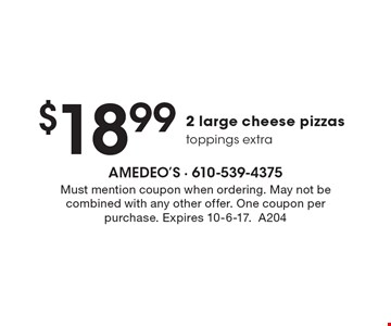 $18.99 2 large cheese pizzas. Toppings extra. Must mention coupon when ordering. May not be combined with any other offer. One coupon per purchase. Expires 10-6-17.A204