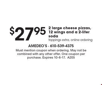 $27.95 2 large cheese pizzas, 12 wings and a 2-liter soda. Toppings extra, online ordering. Must mention coupon when ordering. May not be combined with any other offer. One coupon per purchase. Expires 10-6-17.A205