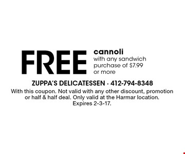 FREE cannoli with any sandwich purchase of $7.99 or more. With this coupon. Not valid with any other discount, promotion or half & half deal. Only valid at the Harmar location. Expires 2-3-17.