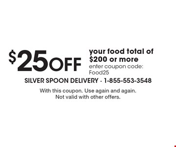 $25 Off your food total of $200 or more. Enter coupon code: Food25. With this coupon. Use again and again. Not valid with other offers.
