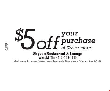 $5 off your purchase of $25 or more. Must present coupon. Dinner menu items only. Dine in only. Offer expires 2-3-17.