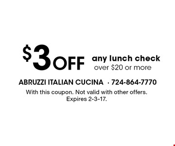 $3 Off any lunch check over $20 or more. With this coupon. Not valid with other offers. Expires 2-3-17.
