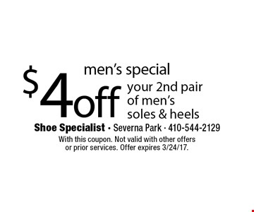 men's special $4off your 2nd pairof men's soles & heels. With this coupon. Not valid with other offersor prior services. Offer expires 3/24/17.